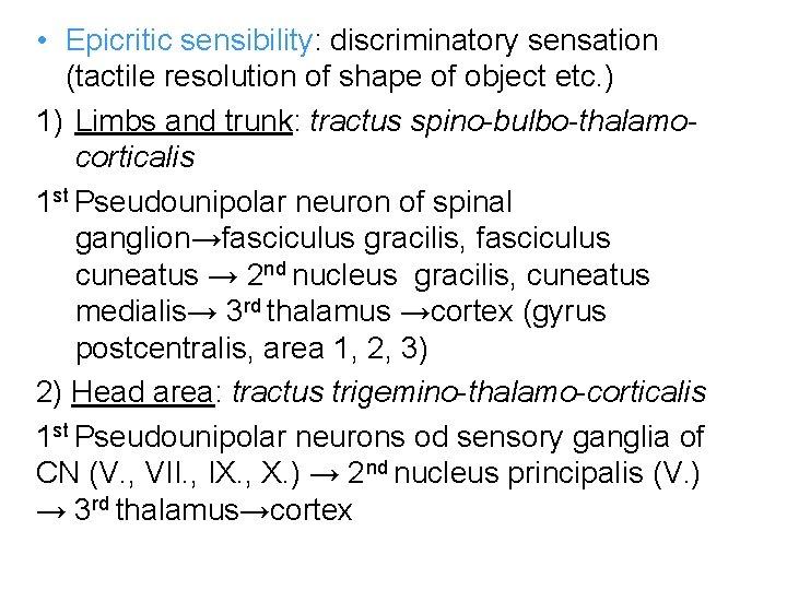 • Epicritic sensibility: discriminatory sensation (tactile resolution of shape of object etc. )