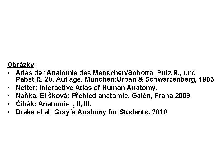 Obrázky: • Atlas der Anatomie des Menschen/Sobotta. Putz, R. , und Pabst, R. 20.