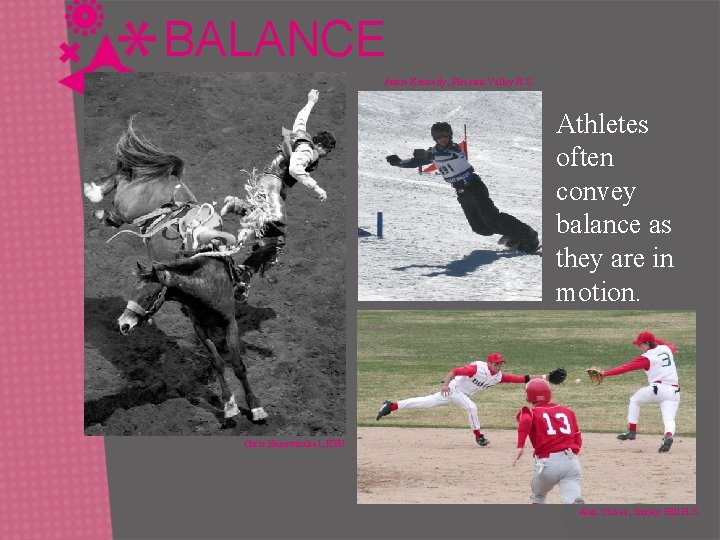 BALANCE Annie Kennedy, Pleasant Valley H. S. Athletes often convey balance as they are