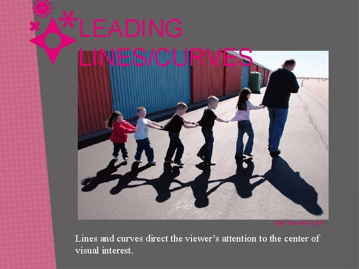 LEADING LINES/CURVES Chris Hanewinckel, KSU Lines and curves direct the viewer's attention to the