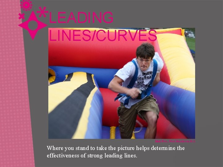 LEADING LINES/CURVES Matt Foss, West Henderson H. S. Where you stand to take the
