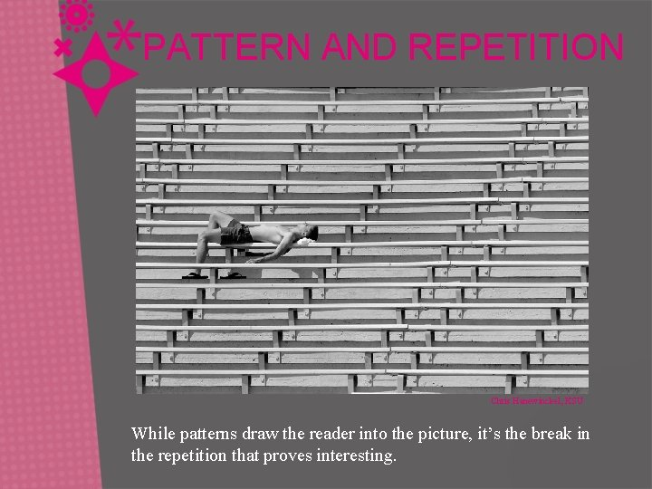 PATTERN AND REPETITION Chris Hanewinckel, KSU While patterns draw the reader into the picture,