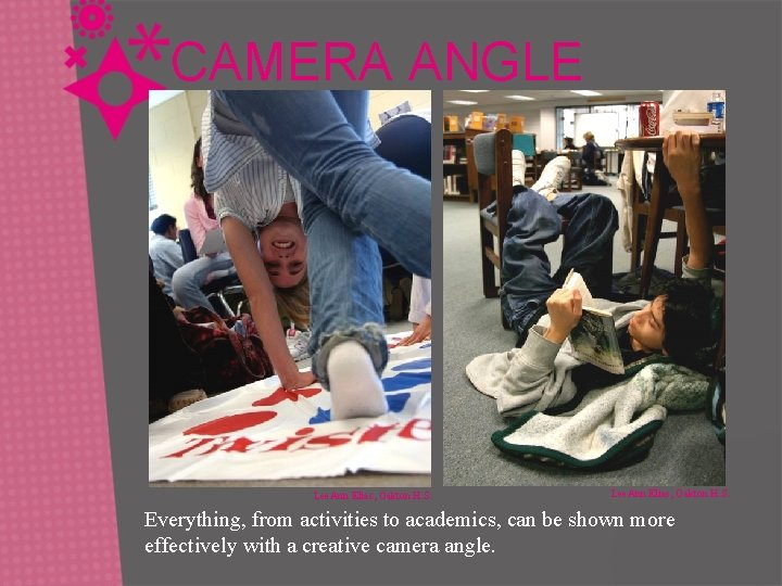 CAMERA ANGLE Lee. Ann Elias, Oakton H. S. Everything, from activities to academics, can