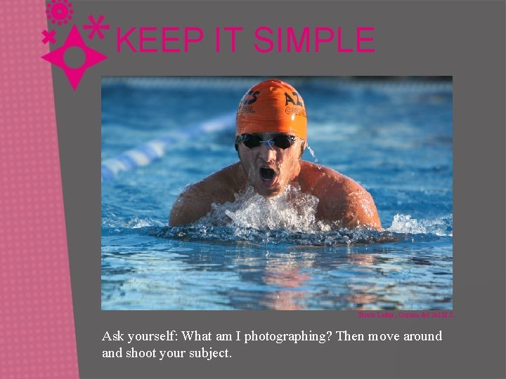 KEEP IT SIMPLE Travis Ladue, Corona del Sol H. S. Ask yourself: What am