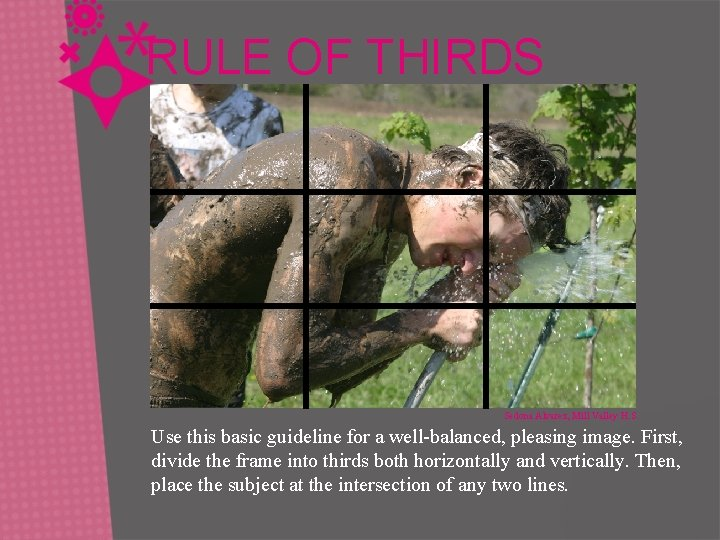 RULE OF THIRDS Sedona Alvarez, Mill Valley H. S. Use this basic guideline for