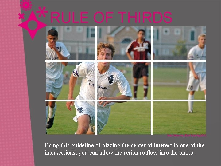 RULE OF THIRDS Sam Johnson, East Lansing H. S. Using this guideline of placing