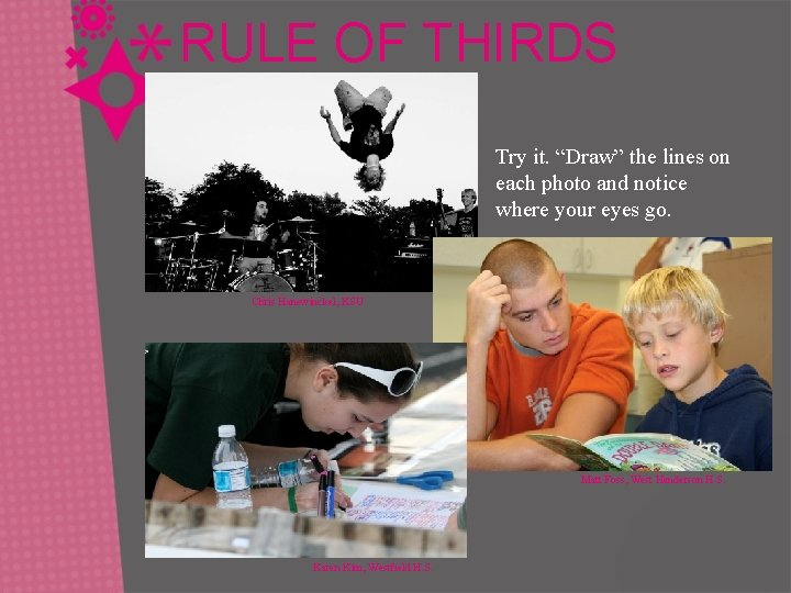 """RULE OF THIRDS Try it. """"Draw"""" the lines on each photo and notice where"""