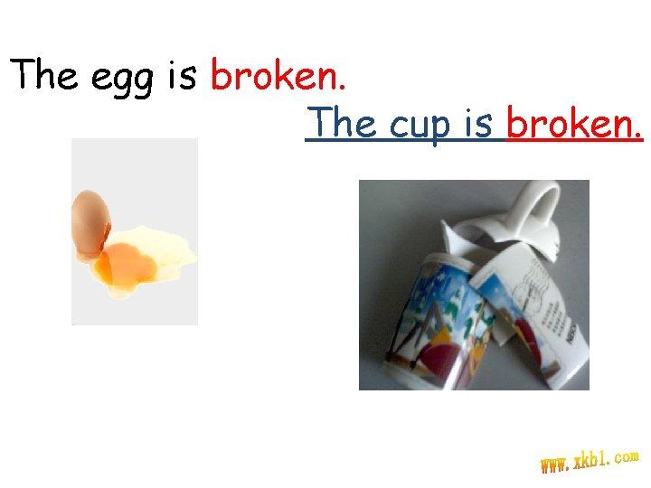 The egg is broken. The cup is broken.