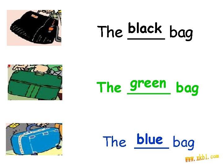 black The ____ bag green The _____ bag blue bag The ____