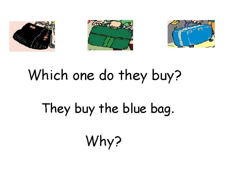 Which one do they buy? They buy the blue bag. Why?