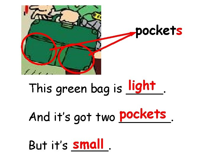 pockets light This green bag is _____. pockets And it's got two _______. small