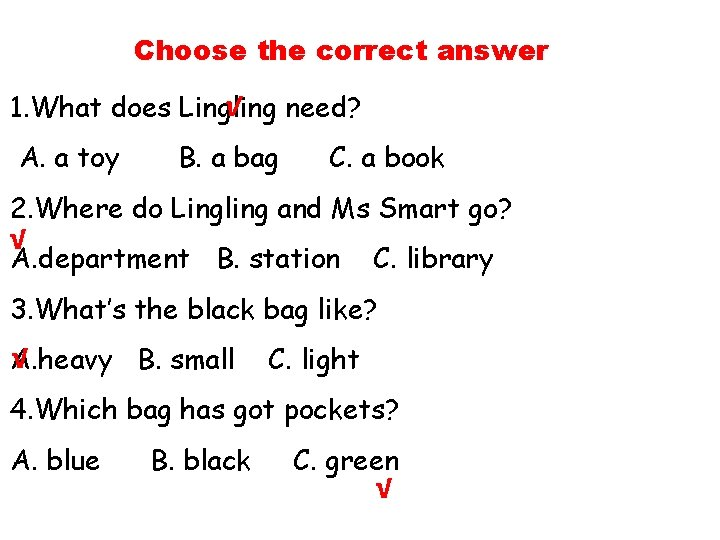 Choose the correct answer √ need? 1. What does Lingling A. a toy B.