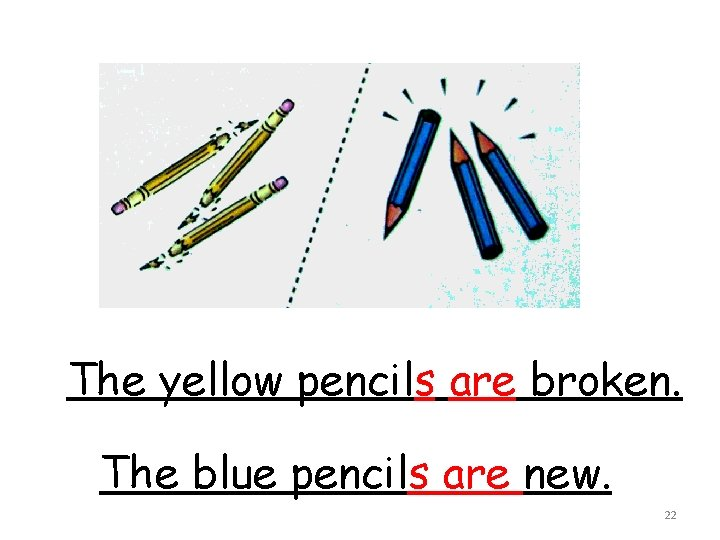 The yellow pencils are broken. The blue pencils are new. 22