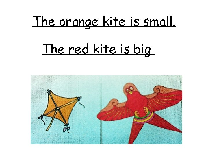 The orange kite is small. The red kite is big.