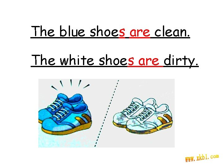 The blue shoes are clean. The white shoes are dirty.