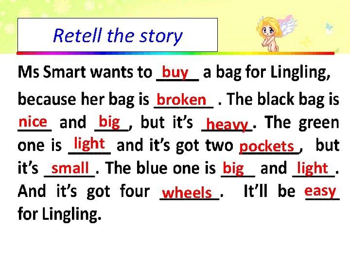 Retell the story buy nice big light small broken heavy pockets big light easy