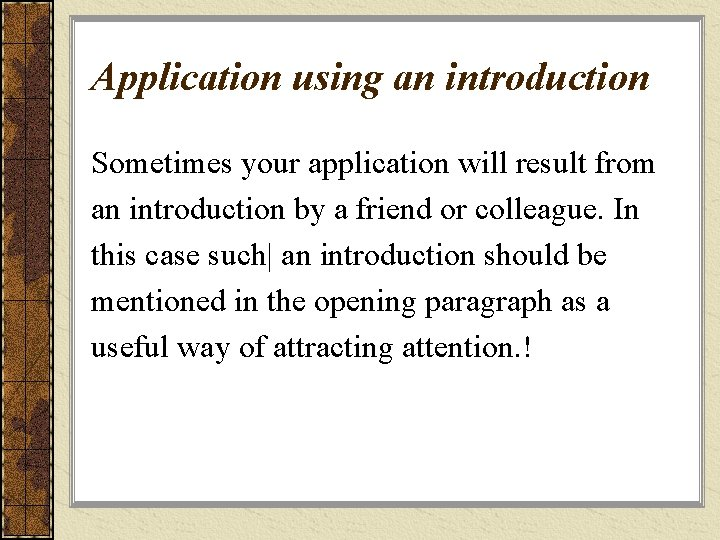 Application using an introduction Sometimes your application will result from an introduction by a