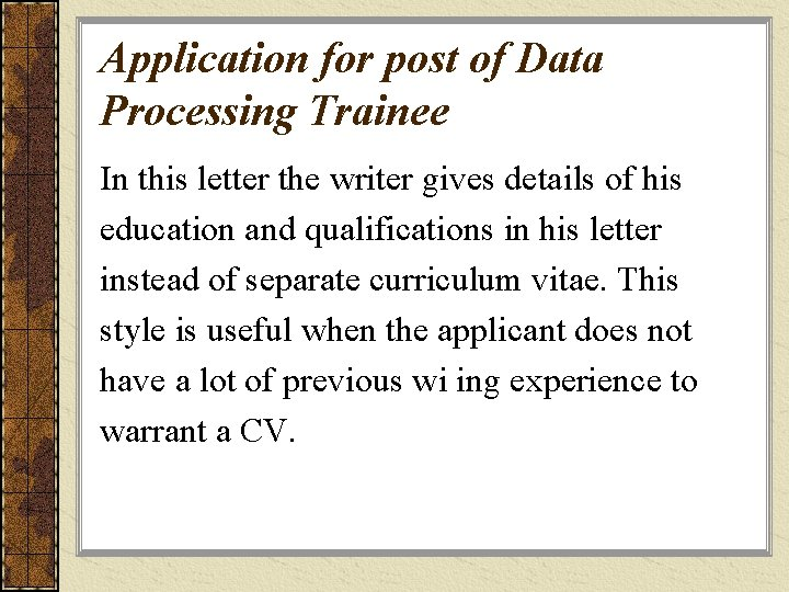 Application for post of Data Processing Trainee In this letter the writer gives details