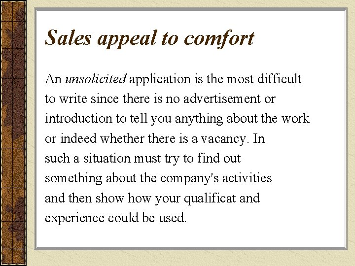 Sales appeal to comfort An unsolicited application is the most difficult to write since