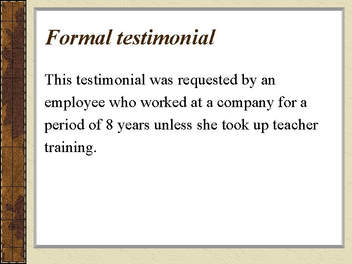 Formal testimonial This testimonial was requested by an employee who worked at a company