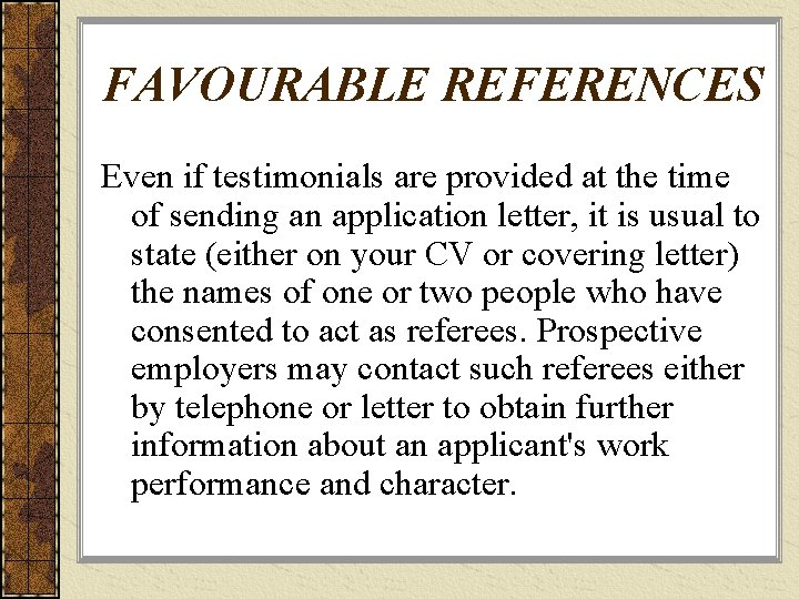 FAVOURABLE REFERENCES Even if testimonials are provided at the time of sending an application