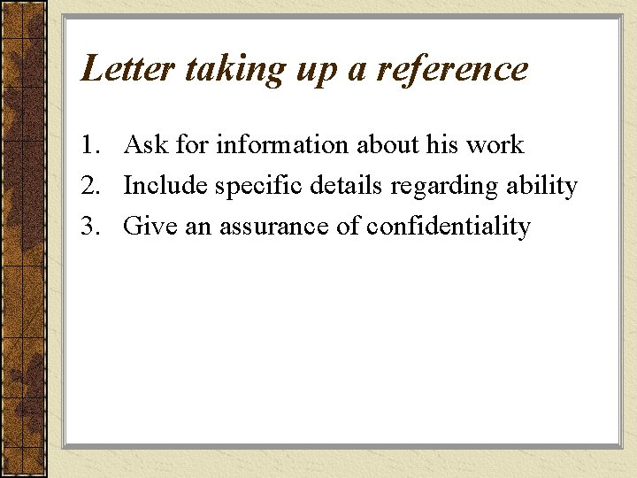 Letter taking up a reference 1. Ask for information about his work 2. Include