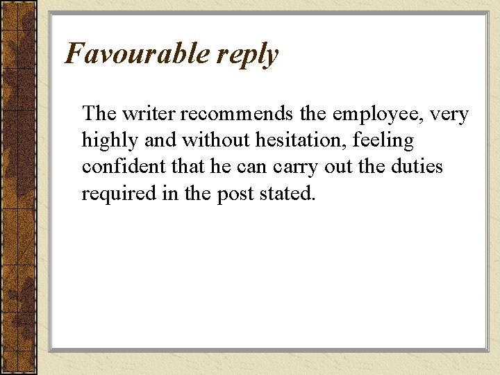 Favourable reply The writer recommends the employee, very highly and without hesitation, feeling confident