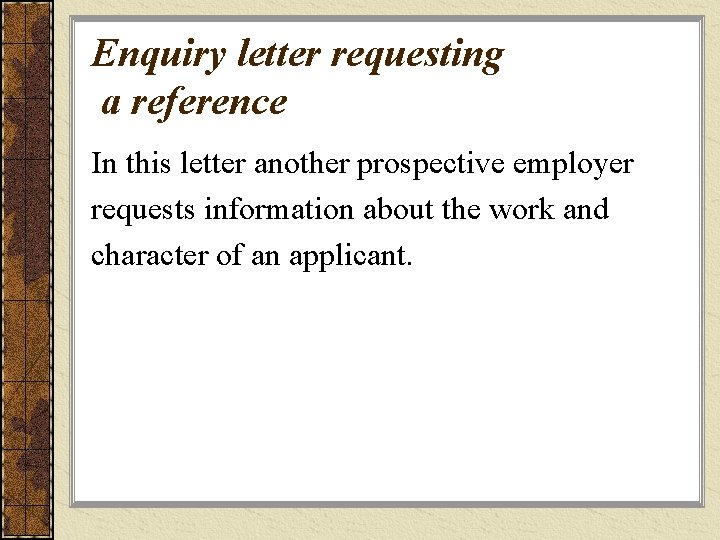 Enquiry letter requesting a reference In this letter another prospective employer requests information about