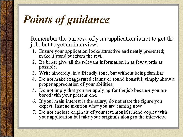 Points of guidance Remember the purpose of your application is not to get the