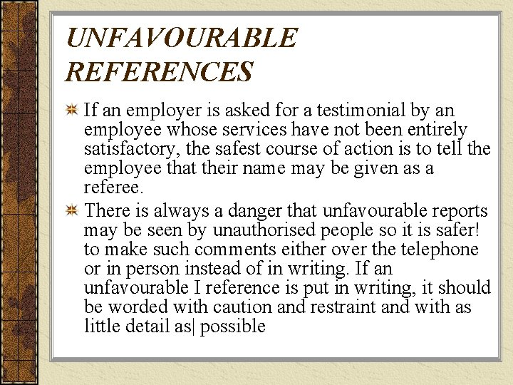 UNFAVOURABLE REFERENCES If an employer is asked for a testimonial by an employee whose
