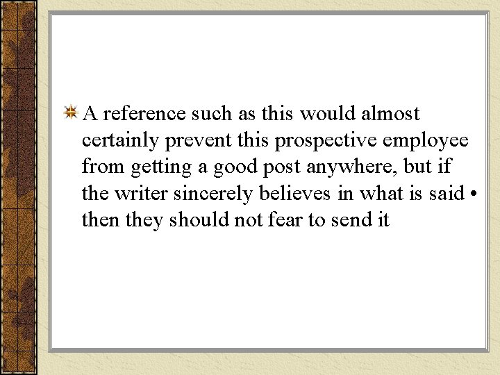 A reference such as this would almost certainly prevent this prospective employee from getting