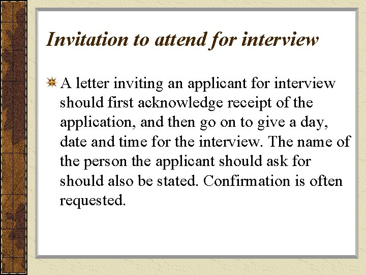 Invitation to attend for interview A letter inviting an applicant for interview should first