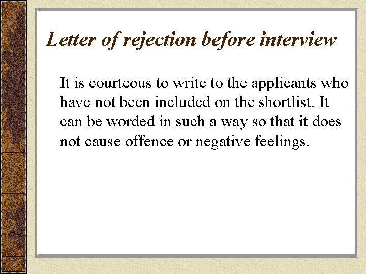 Letter of rejection before interview It is courteous to write to the applicants who