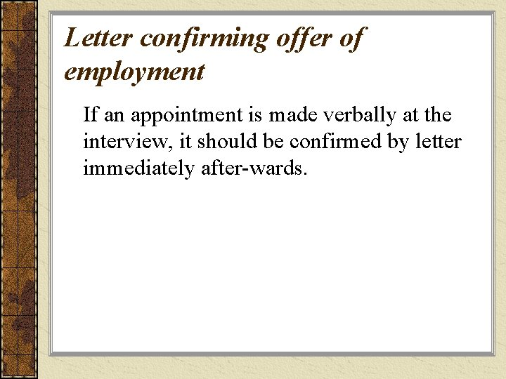 Letter confirming offer of employment If an appointment is made verbally at the interview,
