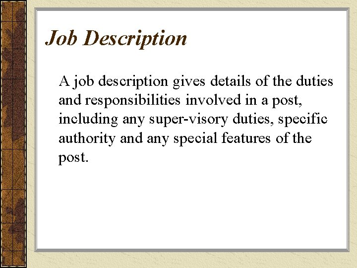 Job Description A job description gives details of the duties and responsibilities involved in