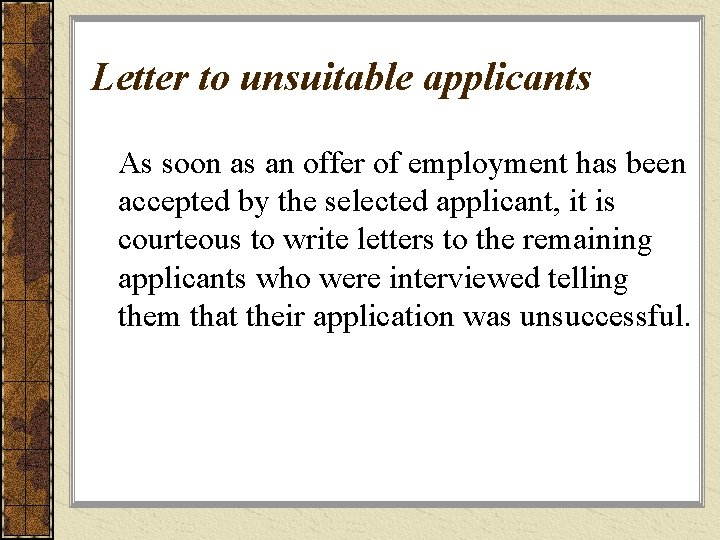 Letter to unsuitable applicants As soon as an offer of employment has been accepted