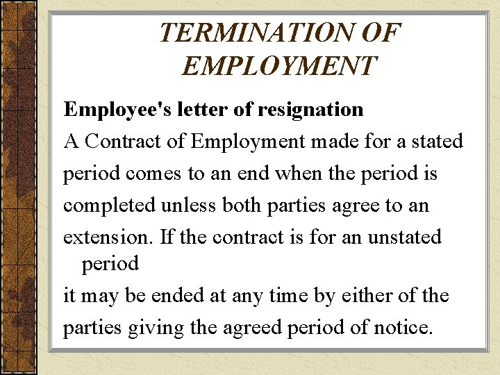 TERMINATION OF EMPLOYMENT Employee's letter of resignation A Contract of Employment made for a