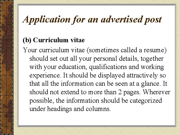 Application for an advertised post (b) Curriculum vitae Your curriculum vitae (sometimes called a
