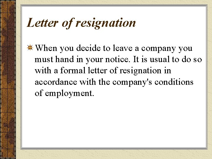 Letter of resignation When you decide to leave a company you must hand in
