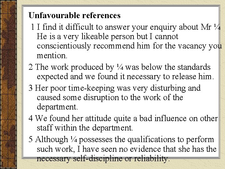 Unfavourable references 1 I find it difficult to answer your enquiry about Mr ¼