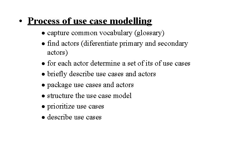 • Process of use case modelling · capture common vocabulary (glossary) · find