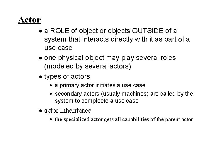 Actor · a ROLE of object or objects OUTSIDE of a system that interacts