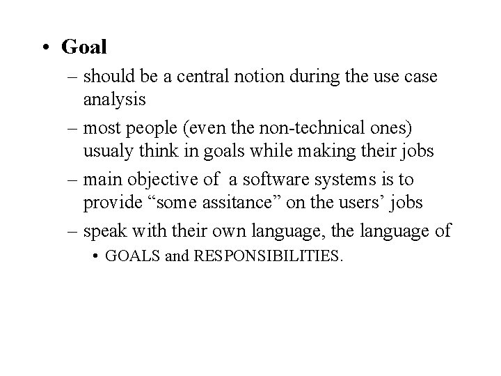 • Goal – should be a central notion during the use case analysis