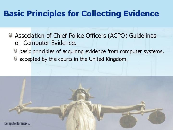 Basic Principles for Collecting Evidence Association of Chief Police Officers (ACPO) Guidelines on Computer