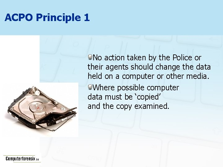 ACPO Principle 1 No action taken by the Police or their agents should change
