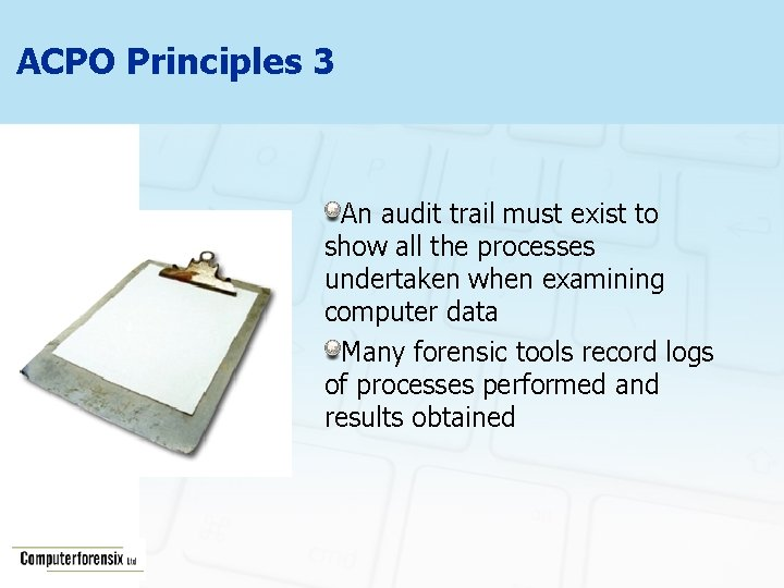 ACPO Principles 3 An audit trail must exist to show all the processes undertaken