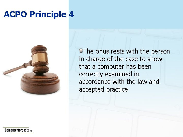 ACPO Principle 4 The onus rests with the person in charge of the case