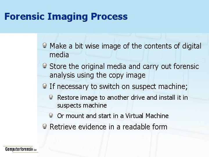 Forensic Imaging Process Make a bit wise image of the contents of digital media