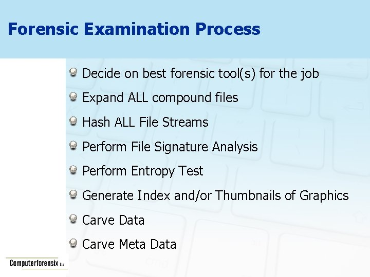 Forensic Examination Process Decide on best forensic tool(s) for the job Expand ALL compound