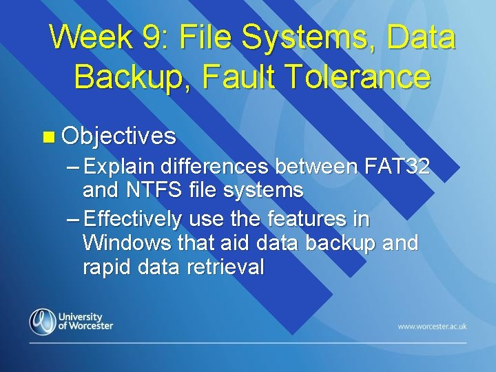 Week 9: File Systems, Data Backup, Fault Tolerance n Objectives – Explain differences between